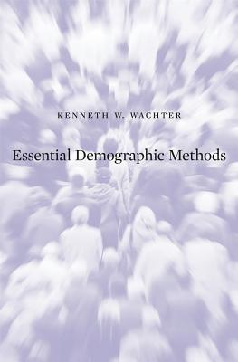 Essential Demographic Methods By Wachter, Kenneth W.