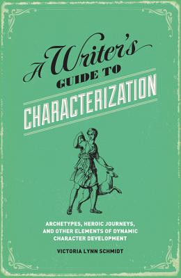 A Writer's Guide to Characterization By Schmidt, Victoria Lynn